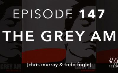Episode 147 Grey AM Chris Murray and Todd Fogle