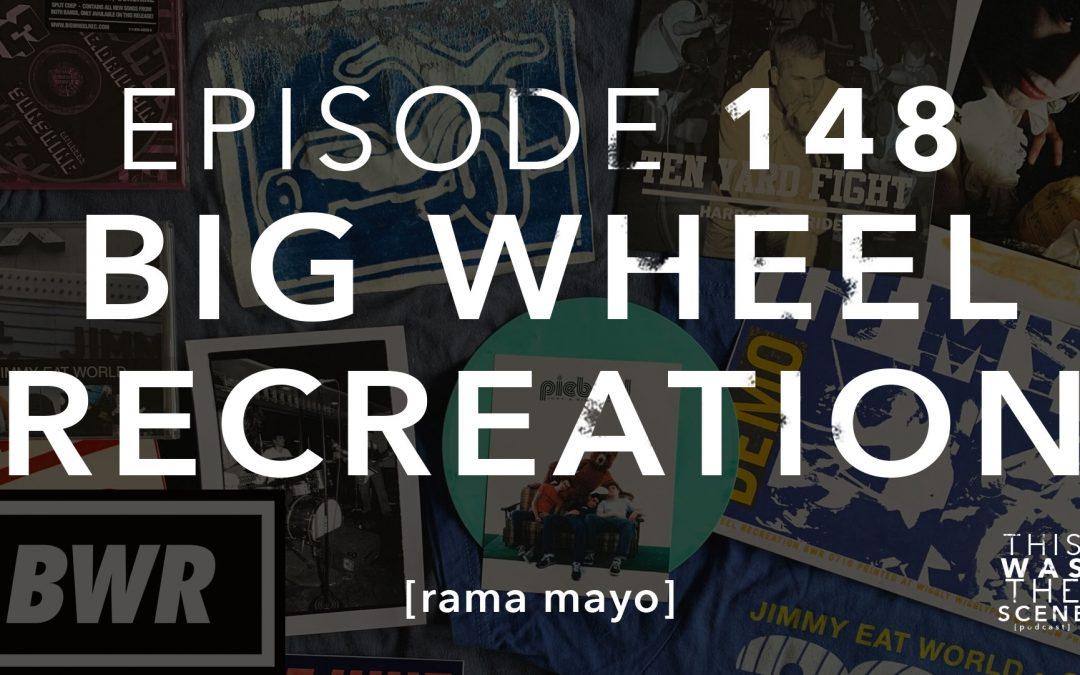 Episode 148 Big Wheel Recreation Rama Mayo