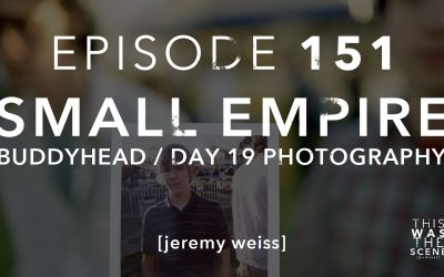 Episode 151 Small Empire Buddy Head Day 19 Photography Jeremy Weiss