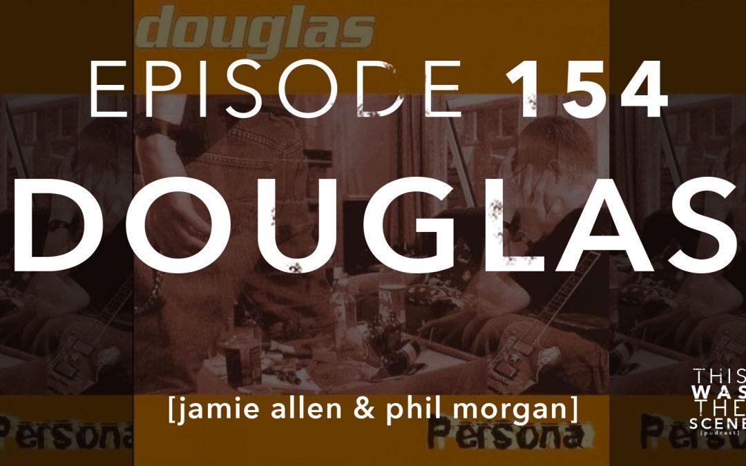 Episode 154 Douglas Jamie Allen Phil Morgan